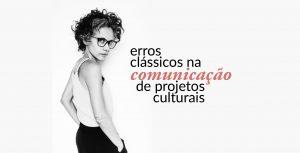 erros clássicos na comunicação de projetos culturais